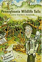 Pennsylvania Wildlife Tails – A Game Warden's Notebook