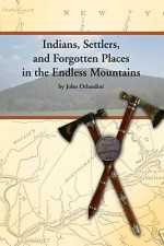 Indians, Settlers, and Forgotten Places in the Endless Mountains